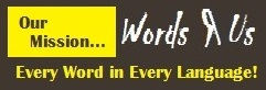 Words R US - Every word in every language!